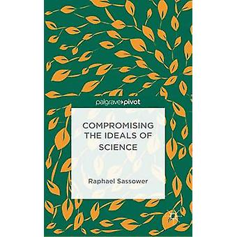 Compromising the Ideals of Science by Sassower & Raphael