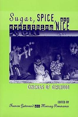 Sugar Spice and Everything Nice Cinemas of Girlhood by Gateward & Frances