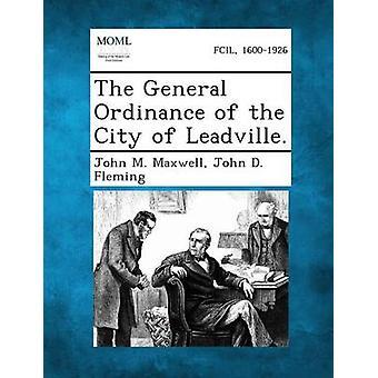 L'ordonnance générale de la ville de Leadville. par Maxwell & John M.