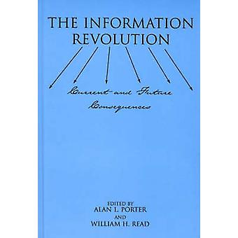 The Information Revolution Current and Future Consequences by Porter & Alan