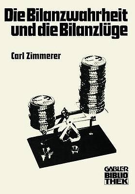 Die Bilanzwahrheit und die Bilanzlge by Zimmerer & Carl