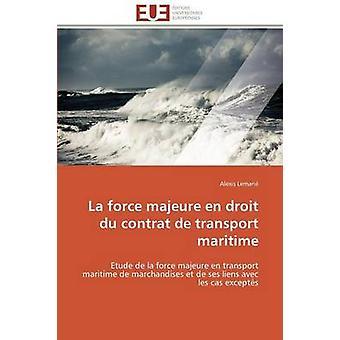 La force majeure en droit du contrat de transport maritime by LEMARIEA