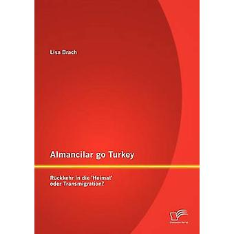 Almancilar go Turkey  Rckkehr in die Heimat oder Transmigration by Brach & Lisa