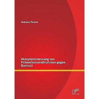 Akzeptanzmessung Von Praventionsmassnahmen Gegen Burnout by Patana & Andreas