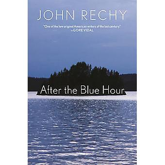After the Blue Hour by John Rechy - 9780802125897 Book