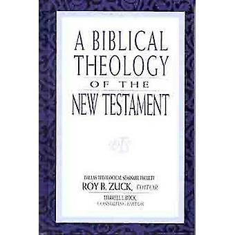 A Biblical Theology of the New Testament by Roy B. Zuck - Zuck R - 97