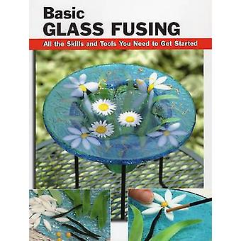 Basic Glass Fusing - All the Skills and Tools You Need to Get Started