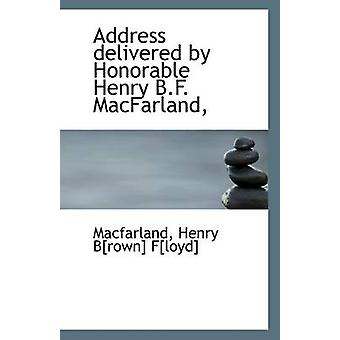 Address Delivered by Honorable Henry B.F. Macfarland - by Macfarland