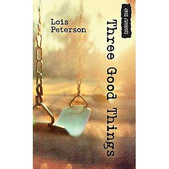 Three Good Things by Lois J Peterson - 9781459809857 Book