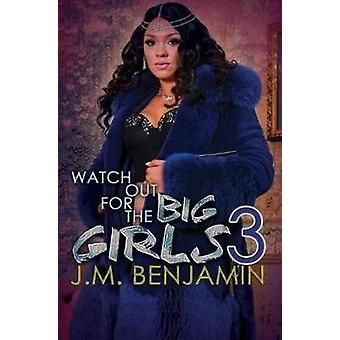 Watch Out For The Big Girls 3 by J.M. Benjamin - 9781622864904 Book