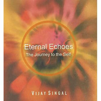 Eternal Echoes - The Journey to the Self by Vijay Singal - 97881832802