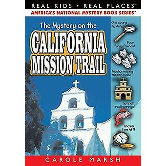 The Mystery on the California Mission Trail (Real Kids - Real Places)