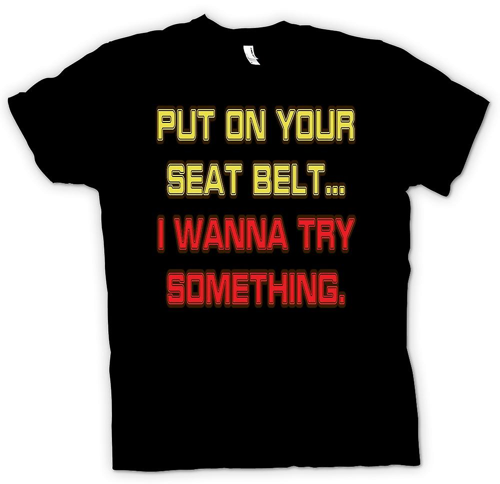 Mens T-shirt - Put on your seatbelt.. I wanna try something - Quote