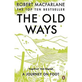 The Old Ways - A Journey on Foot by Robert Macfarlane - 9780141030586
