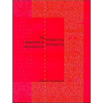 The Intellectual Foundation of Information Organization by Elaine Sve