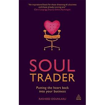 Soul Trader - Putting the Heart Back into Your Business by Rasheed Ogu