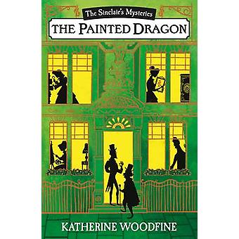 The Painted Dragon - The Sinclair's Mysteries by Katherine Woodfine -