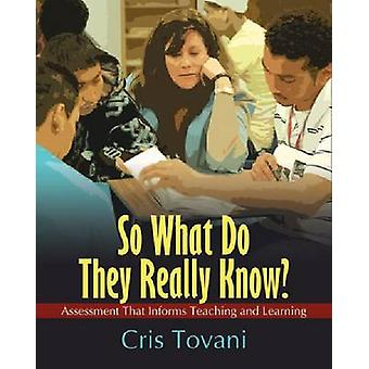So What Do They Really Know? - Assessment That Informs Teaching and Le