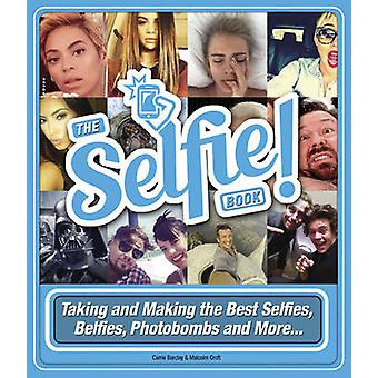 The Selfie Book - Taking and Making the Best Selfies - Belfies and Pho