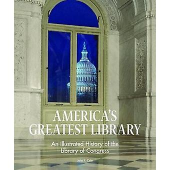 America's Greatest Library - An Illustrated History of the Library of