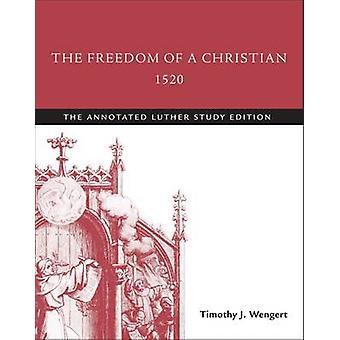 La liberté d'un chrétien - 1520 - l'édition annotée Luther Study