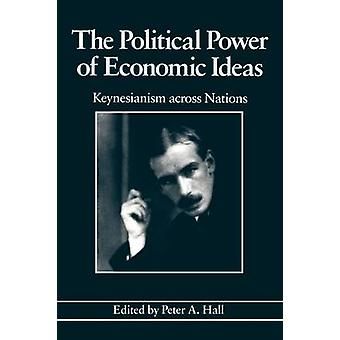 The Political Power of Economic Ideas - Keynesianism Across Nations by