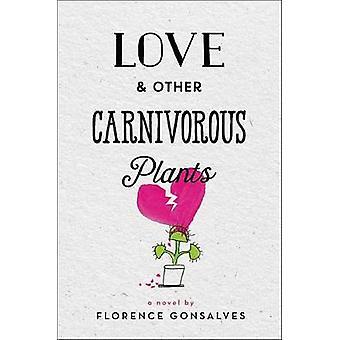 Liebe & andere fleischfressenden Pflanzen von Florenz Gonsalves - 9780316436724