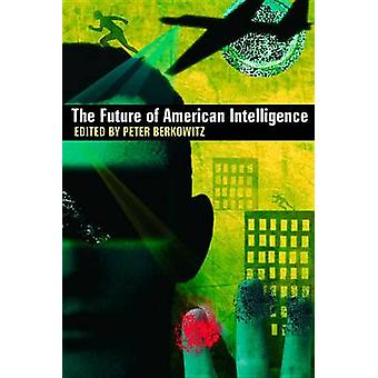 The Future of American Intelligence by Peter Berkowitz - 978081794662