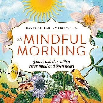 A Mindful Morning - Start Each Day with a Clear Mind and Open Heart by