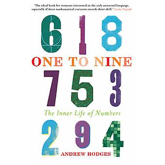 One to Nine - The Inner Life of Numbers by Andrew Hodges - 97819060212