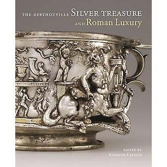 The Berthouville Silver Treasure and Roman Luxury by Kenneth Lapatin