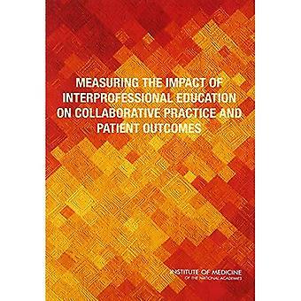 Måling af virkningen af tværfaglige uddannelse på kollaborative praksis og Patient resultater