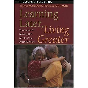 Learning Later, Living Greater: The Secret for Making the Most of Your After-50 Years (Culture Tools)