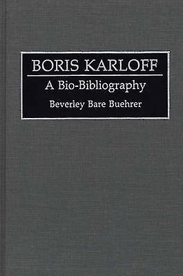 Boris Karloff A BioBibliography by Buehrer & Beverley Bare