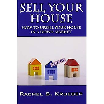 Sell Your House: How to Upsell Your House in a Down Market