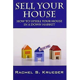 Sälja ditt hus: Hur till merförsäljning ditt hus i en ned marknaden