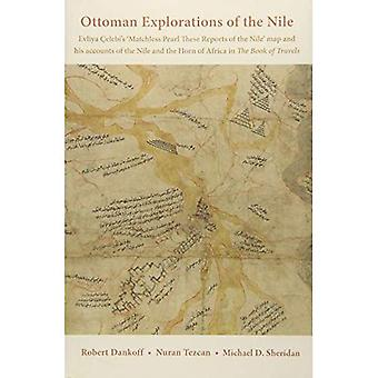 Ottoman Explorations of the� Nile: Evliya Celebi's `Matchless Pearl These Reports of the Nile' map and his accounts of the Nile and the Horn of Africa in The Book of Travels