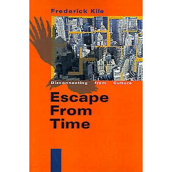 Escape from Time Disconnecting from Culture by Kile & Frederick