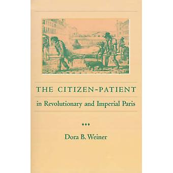 The CitizenPatient in Revolutionary and Imperial Paris by Weiner & Dora B.