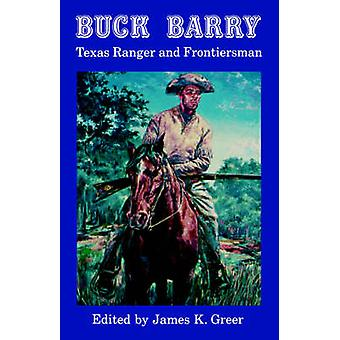 Buck Barry Texas Ranger and Frontiersman by Greer & James K.