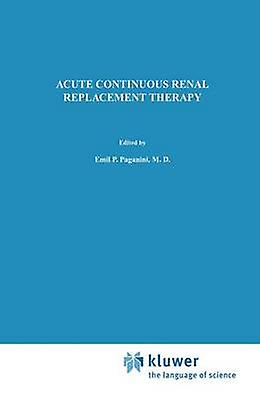Acute Continuous Renal Replacement Therapy by Paganini