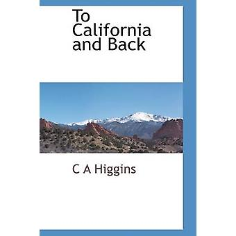 To California and Back by Higgins & C A