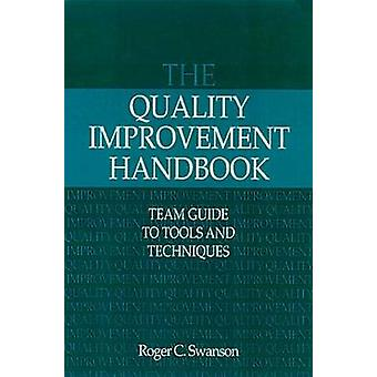 The Quality Improvement Handbook Team Guide to Tools and Techniques by Swanson & Roger C.