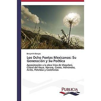 Los Ocho Poetas Mexicanos Su Generacin y Su Potica by Barajas Benjamn