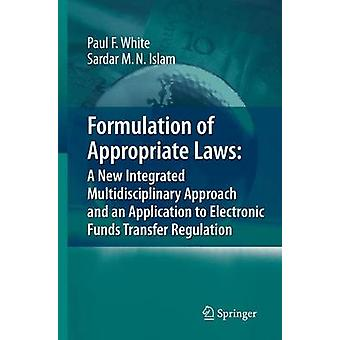 Formulation of Appropriate Laws A New Integrated Multidisciplinary Approach and an Application to Electronic Funds Transfer Regulation by White & Paul