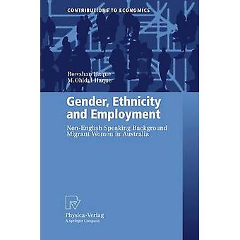 Gender Ethnicity and Employment  NonEnglish Speaking Background Migrant Women in Australia by Haque & Rowshan Ara