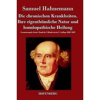 Die chronischen Krankheiten. Ihre eigenthmliche Natur und homopathische Heilung by Samuel Hahnemann