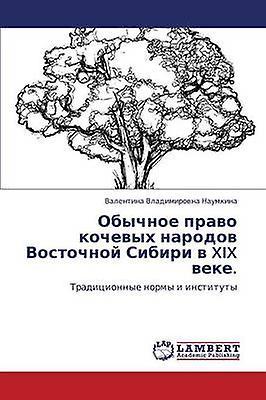 Obychnoe Pravo Kochevykh Narodov Vostochnoy Sibiri V XIX Veke. by Naumkina Valentina Vladimirovna