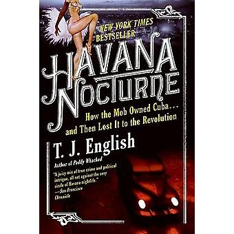 Havana Nocturne - How the Mob Owned Cuba... and Then Lost It to the Re