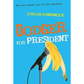 Dodger for President by Jordan Sonnenblick - 9780312611125 Book